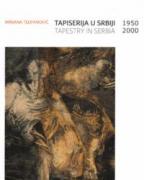 TAPISERIJA U SRBIJI 1950-2000: UMETNOST STRUKTURIRANE NITI / TAPESTRY IN SERBIA 1950-2000: THE ART OF THE STRUCTURED THREAD