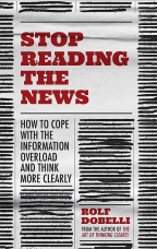 stop reading the news a manifesto for a happier calmer and wiser life