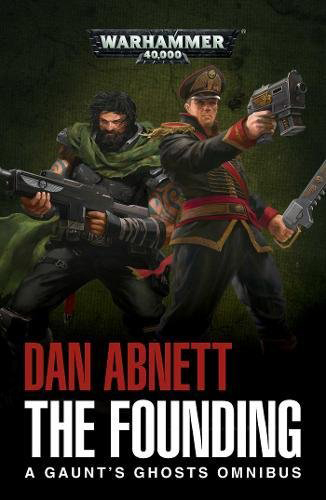 THE FOUNDING: A GAUNT'S GHOSTS OMNIBUS