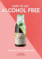 how to go alcohol free 100 tips for a sober life