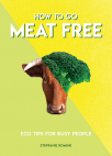 how to go meat free eco tips for busy people