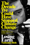 losing earth the decade we could have stopped climate change