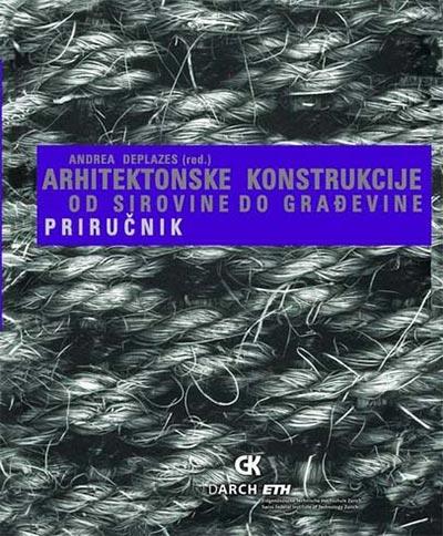 ARHITEKTONSKE KONSTRUKCIJE: OD SIROVINE DO GRAĐEVINE - PRIRUČNIK