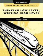 WRITE GREAT CODE, VOLUME 2: THINKING LOW LEVEL, WRITING HIGH LEVEL