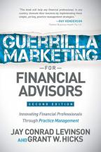 Guerrilla Marketing For Financial Advisors: Transforming Financial Professionals Through Practice Management