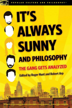 It's Always Sunny And Philosophy: The Gang Gets Analyzed (Popular Culture And Philosophy, 91)