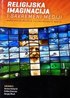 Religijska imaginacija i savremeni mediji: medijizacija religije i/ili religizacija medija
