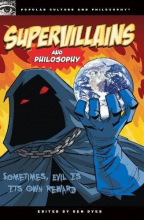 Supervillains And Philosophy: Sometimes, Evil Is Its Own Reward (Popular Culture And Philosophy, 42)