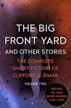 The Big Front Yard: And Other Stories (The Complete Short Fiction Of Clifford D. Simak, Book 2)