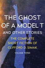 The Ghost Of A Model T: And Other Stories (The Complete Short Fiction Of Clifford D. Simak, Book 3)