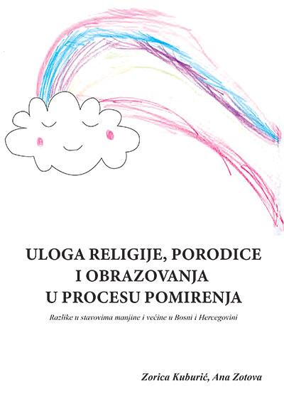 ULOGA RELIGIJE, PORODICE I OBRAZOVANJA U PROCESU POMIRENJA: RAZLIKE U STAVOVIMA MANJINE I VEĆINE U BOSNI I HERCEGOVINI