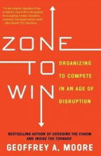 Zone To Win : Organizing To Compete In An Age Of Disruption