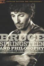 Bruce Springsteen And Philosophy: Darkness On The Edge Of Truth (Popular Culture And Philosophy, 32)