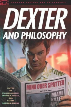 Dexter And Philosophy: Mind Over Spatter (Popular Culture And Philosophy, 58)
