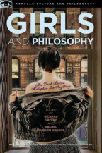 Girls And Philosophy: This Book Isn't A Metaphor For Anything (Popular Culture And Philosophy, 86)