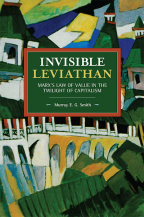 Invisible Leviathan: Marx's Law Of Value In The Twilight Of Capitalism (Historical Materialism)