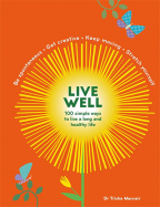 Live Well: 100 Simple Ways To Live A Better And Longer Life