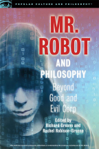MR. ROBOT AND PHILOSOPHY: BEYOND GOOD AND EVIL CORP (POPULAR CULTURE AND PHILOSOPHY, 109)