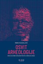 OSVIT ARHEOLOGIJE: GENEZA KULTURNO-ISTORIJSKOG PRISTUPA U ARHEOLOGIJI SRBIJE