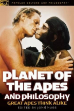 PLANET OF THE APES AND PHILOSOPHY: GREAT APES THINK ALIKE (POPULAR CULTURE AND PHILOSOPHY, 74)