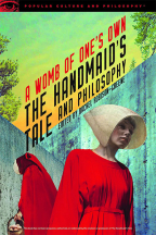 The Handmaid's Tale And Philosophy: A Womb Of One's Own  (Popular Culture And Philosophy, 123)