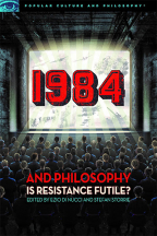 1984 AND PHILOSOPHY: IS RESISTANCE FUTILE? (POPULAR CULTURE AND PHILOSOPHY, 116)