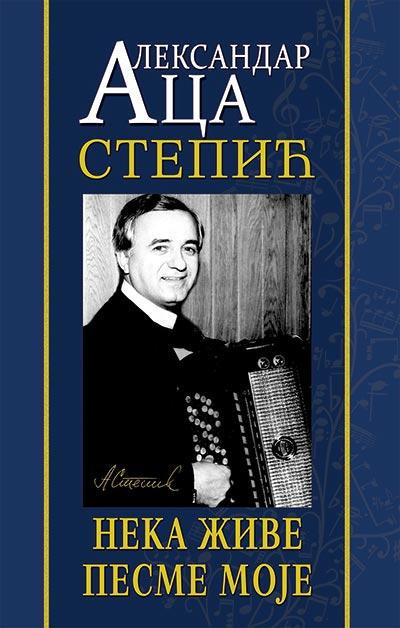 Aleksandar Aca Stepić: neka žive pesme moje