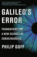 GALILEO'S ERROR: FOUNDATIONS FOR A NEW SCIENCE OF CONSCIOUSNESS