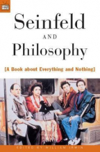 SEINFELD AND PHILOSOPHY: A BOOK ABOUT EVERYTHING AND NOTHING (POPULAR CULTURE AND PHILOSOPHY, 1)