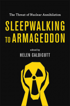 SLEEPWALKING TO ARMAGEDDON: THE THREAT OF NUCLEAR ANNIHILATION
