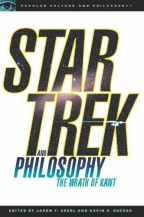 Star Trek And Philosophy: The Wrath Of Kant (Popular Culture And Philosophy, 35)