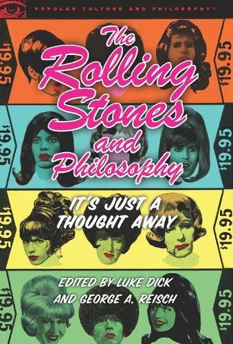 The Rolling Stones And Philosophy: It's Just A Thought Away (Popular Culture And Philosophy, 64)