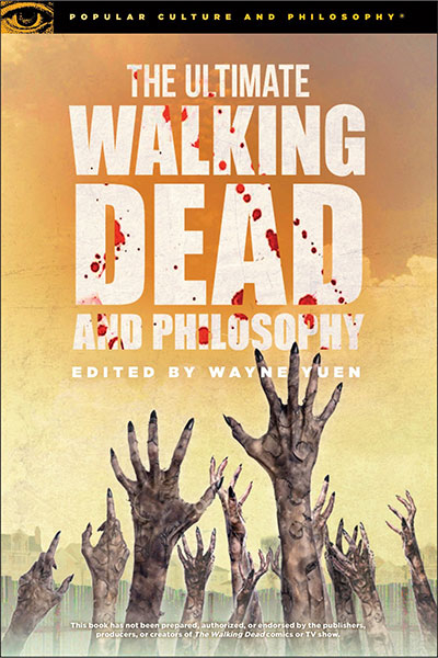 The Ultimate Walking Dead And Philosophy: Hungry For More (Popular Culture And Philosophy, 97)