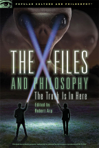 The X-Files And Philosophy: The Truth Is In Here (Popular Culture And Philosophy, 108)