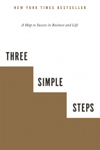 THREE SIMPLE STEPS: A MAP TO SUCCESS IN BUSINESS AND LIFE