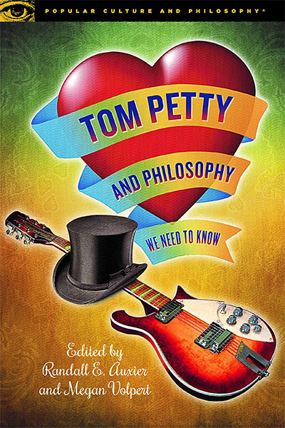 Tom Petty And Philosophy: We Need To Know (Popular Culture And Philosophy, 124)