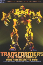 Transformers And Philosophy: More Than Meets The Mind (Popular Culture And Philosophy, 40)