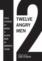 TWELVE ANGRY MEN: TRUE STORIES OF BEING A BLACK MAN IN AMERICA TODAY