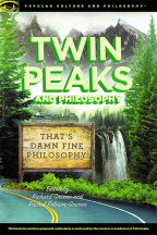 Twin Peaks And Philosophy: That's Damn Fine Philosophy! (Popular Culture And Philosophy, 119)