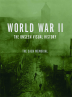 World War II : The Unseen Visual History