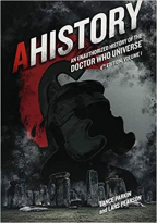 AHistory: An Unauthorized History of the Doctor Who Universe (4th Edition, Vol. 1)