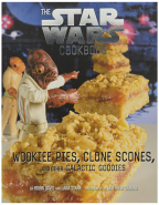 The Star Wars Cookbook: Wookiee Pies, Clone Scones, and Other Galactic Goodies