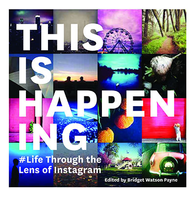 This Is Happening: Life Through the Lens of Instagram