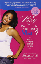 Why Do I Have to Think Like a Man?: How to Think Like a Lady and Still Get the Man