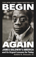 Begin Again: James Baldwin's America and Its Urgent Lessons for Today