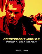 Counterfeit Worlds: Philip K. Dick on Film