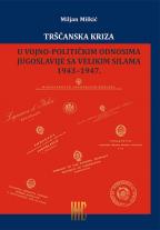 Tršćanska kriza u vojno-političkim odnosima Jugoslavije sa velikim silama 1943-1947.