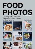 Food Photos & Styling: Creating Fabulous Food Photos with Your Camera or Smartphone