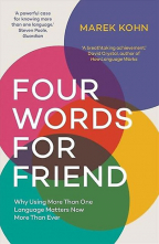 Four Words for Friend: The Rewards of Using More than One Language in a Divided World