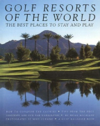 Golf Resorts of the World: Best Place: The Best Places to Stay and Play